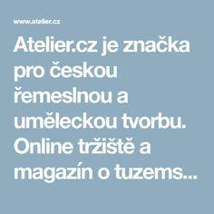 Atelier.cz je značka pro českou řemeslnou a uměleckou tvorbu. Online tržiště a magazín o tuzemském řemeslném umění. Atelier