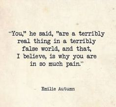 You Are A Terribly Real Thing In A Terribly False World