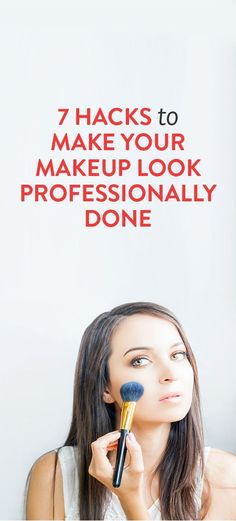7 Hacks To Make Your Makeup Look Professionally Done: