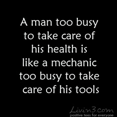 Fitness Quote A man too busy to take care of his health is like a mechanic too busy to take care of his tools