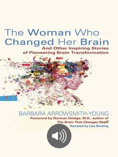 AudioBook on Scribd/ Barbara Arrowsmith-Young was born with severe learning disabilities  where she chanced upon research that inspired her to invent cognitive exercises to rewire her brain.