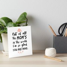 """Buy """"Out of All Moms in the World I am so glad you are mine"""" Art Boards #redbubble #quotes #artboards #sayings #motivation"""