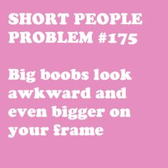 And then nothing you wear fits correctly, making you look either fat, pregnant, or boxy like a Lego person