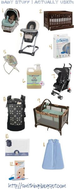 Smithing: Baby Gear I Actually Used (Alternate Title: Don't Buy That Other Crap) 1. Graco Snugride 22 Carseat  2. Baby Mod Parklane Crib  3. Graco Blossom 4 in 1 highchair  4. Dr. Brown's bottles  5. Fisher Price Rock and Play Sleeper  6. California Baby Shampoo and Bodywash  7. Maclaren Umbrella Stroller  8. Beco Butterfly II  9. Graco Pack and Play  10. Gerber Birdseye Cloth Diapers (to be used as burp cloths)  11. Sleep Sack  12. Nose Frida