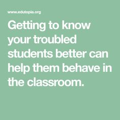Getting to know your troubled students better can help them behave in the classroom. Behavior Management Strategies, Getting To Know You, Knowing You, Students, Wellness, Peace, How To Plan, Sobriety, World