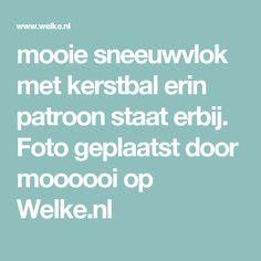 mooie sneeuwvlok met kerstbal erin patroon staat erbij. Foto geplaatst door moooooi op Welke.nl