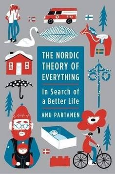 The Nordic Theory of Everything: In Search of a Better Life. Finnish author, on why Scandinavian countries are working and how the USA might be better for all of us. Free Pdf Books, Free Ebooks, New York Times, Books To Read, My Books, Cook Books, Hygge Book, Kindle, Livros