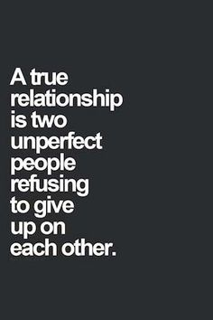 """Love Quotes To Remind You To Stay Together — Even When Times Get Really, Really Tough """"A true relationship is two unperfect people refusing to give up on each other.""""""""A true relationship is two unperfect people refusing to give up on each other. Love Quotes For Her, Best Love Quotes, Quotes For Him, Be Yourself Quotes, Great Quotes, Couple Quotes, Awesome Quotes, Love For Her, Secretly In Love Quotes"""