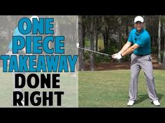 ONE PIECE TAKEAWAY IN GOLF SWING DONE RIGHT - YouTube