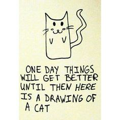 """i once received a paper back from a professor in undergrad with a cat drawing and the words """"here is a drawing of a cat. totally normal, right? The Words, I Smile, Make Me Smile, Time Quotes, Funny Quotes, Funny Humour, Bitch Quotes, Boss Quotes, Cat Quotes"""