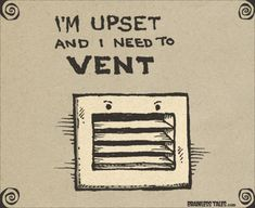 I'm Upset And Need To Vent!