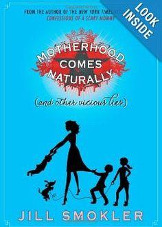 Motherhood Comes Naturally (and Other Vicious Lies): Jill Smokler: 9781476728346: Amazon.com: Books