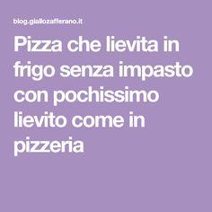 Pizza che lievita in frigo senza impasto con pochissimo lievito come in pizzeria