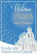 Welcome to the Orthodox Church--Its History, Theology, Worship, Spirituality, and Daily Life