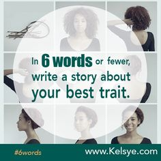 Writing prompt: In SIX WORDS or fewer, write a story about your best trait. Leave your story in the comments below. Tip: The first time you leave a comment on my blog I manually approve it before it goes live. After the first one, publication is instant.