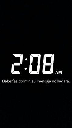 Deberías dormir, su mensaje no llegará... 2:08am