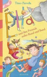 Ella und ihre Freunde außer Rand und Band: Timo Parvela Alle Ella-Bücher sind toll