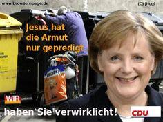 Jesus hat die Armut nur gepredigt... Wir haben sie verwirklicht. CDU