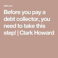Before you pay a debt collector, you need to take this step! Credit Repair Companies, Clark Howard, I Need Help, Money Matters, Debt, Personal Finance, How To Make Money, Adulting, Tips