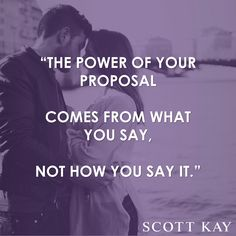 """The power of your proposal comes from what you say, not how you say it."" - #ScottKay #Engagement #Engagementrings"