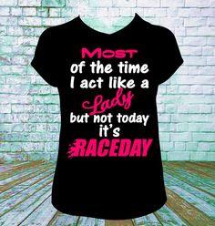 Raceday Act Like A Lady T Shirt, Dirt Track Racing, Drag Racing, Late Model, Sprint Car, Motorcross Racing, Mud Racing, NASCAR, Track Mom