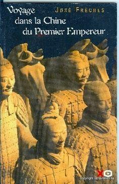 VOYAGE DANS LA CHINE DU PREMIER EMPEREUR par  Freches José . Editions : Xo Editions en  (sans date) . Etat : Très Bon .  Encore 1 exemplaire en vente sur www.la-traviata.fr