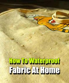 How To Waterproof Fabric At Home - SHTF, Emergency Preparedness, Survival Prepping, Homesteading