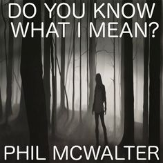 Do You Know What I Mean? by Phil McWalter #music