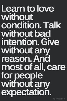Learn to love without condition. Talk without bad intention.Give without any reason. And most of all, care for people without any expectation. #learn #give #care