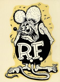 "Rat Fink - thanks Ed ""Big Daddy"" Roth"