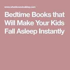 Bedtime Books that Will Make Your Kids Fall Asleep Instantly