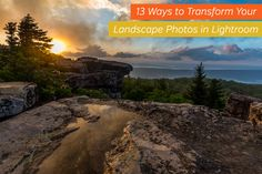 Take your landscape and nature photos to the next level by following this detailed guide to using Adobe Lightroom.