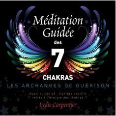 Méditation Guidée des 7 Chakras, les Archanges de Guérison   Méditation Guidée…