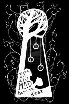 We are ALL mad here, dear.