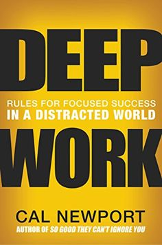Deep Work: Rules for Focused Success in a Distracted World by [Newport, Cal]
