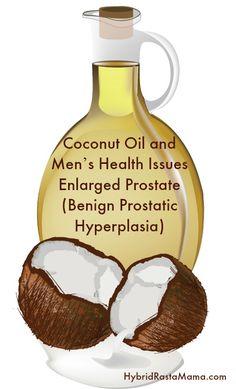 Coconut Oil and Men's Health Issues – Enlarged Prostate (Benign Prostatic Hyperplasia): HybridRastaMama.com