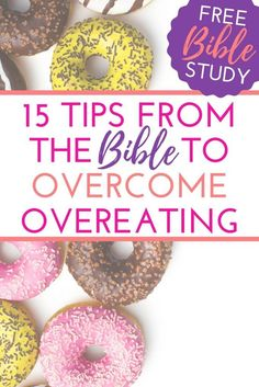 Biblical truths to help set you free from overeating! 15 simple tips for the Christian about how to use the Bible to stop overeating and put your faith into your food choices.