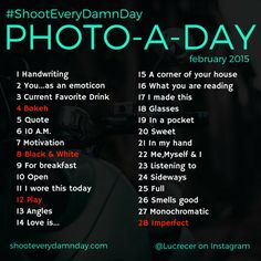 February 2015 Photo-a-Day — Shoot Every Damn Day  Here are the photo prompts for February's Shoot Every Damn Day! The site went live today and I can't wait to share all kinds of awesome there with you.
