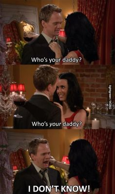 "How I Met Your Mother- ""Who's you daddy?"" "" I don't know!""- Poor Barney"