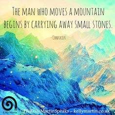 The man who moves a mountain begins by carrying away small stones. — Confucius #quote #wisdom #confucius