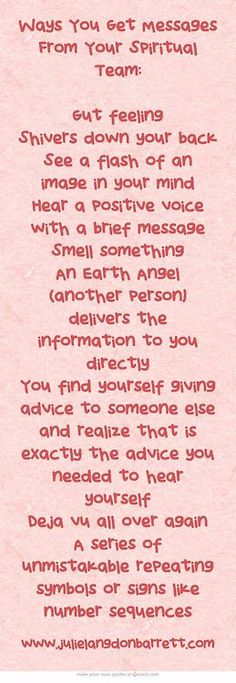 Ways You Get Messages From Your Spiritual Team: Gut feeling Shivers down your back See a flash of an image in your mind Hear a positive voice with a brief message Smell something An Earth Angel (another person) delivers the information to you directly You Reiki, Chakra Healing, Meditation, Spiritus, Spirit Guides, Spiritual Awakening, Spiritual Beliefs, Spiritual Messages, Spiritual Gifts