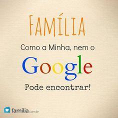 Família como a minha, nem o Google pode encontrar!