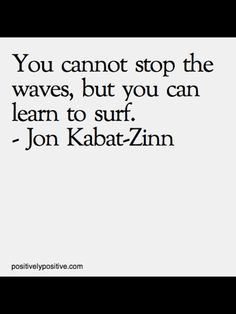 -Jon Kabat-Zinn Never thought I would like to learn to surf... I was wrong!!