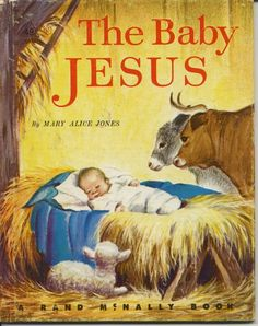 The Baby Jesus-A Rand McNally Book  (I loved this book...as a little girl, I thought the picture of baby Jesus on the front was so sweet)