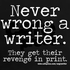 """Never wrong a writer. They get their revenge in print."" Show your favorite frustrated novelist or tormented poet some sympathy with a t-shirt or gift from Angry Writer!"