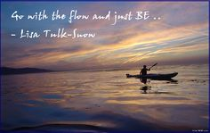 go with the flow | Go with the Flow and Just BE ..