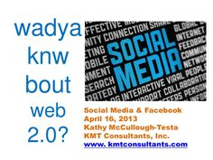 20130416-facebook-and-social-media-overview by Kathy McCullough-Testa via Slideshare    This presentation overviews the latest social media statistics and usage patterns, as well as Facebook privacy features. It is being used to present to current and potential Facebook users to provide assistance and guidance in their journey into social media.     #kmtconsultants #kmtthebrand #socialmedia #facebook