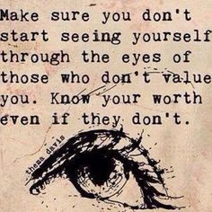 How to improve self confidence: Make sure you don't start seeing yourself through the eyes of those who don't value you.