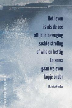 Het leven is als de zee altijd in beweging, zachte streling of wild en heftig. En soms gaan we even kopje onder...