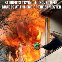 STUDENTS TRYING TO SAVE THEIR GRADES AT THE END OF THE SEMESTER